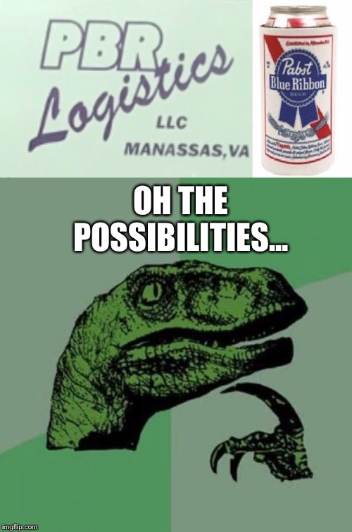 PBR Logistics? | OH THE POSSIBILITIES... | image tagged in beer,accidents,injuries | made w/ Imgflip meme maker