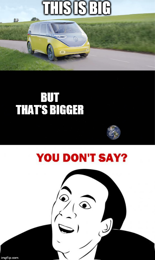 Volkswagen Bigger | THIS IS BIG BUT THAT'S BIGGER | image tagged in memes,you don't say | made w/ Imgflip meme maker