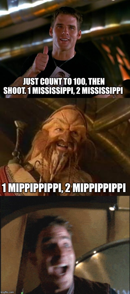 Count me in | JUST COUNT TO 100, THEN SHOOT. 1 MISSISSIPPI, 2 MISSISSIPPI 1 MIPPIPPIPPI, 2 MIPPIPPIPPI | image tagged in funny | made w/ Imgflip meme maker