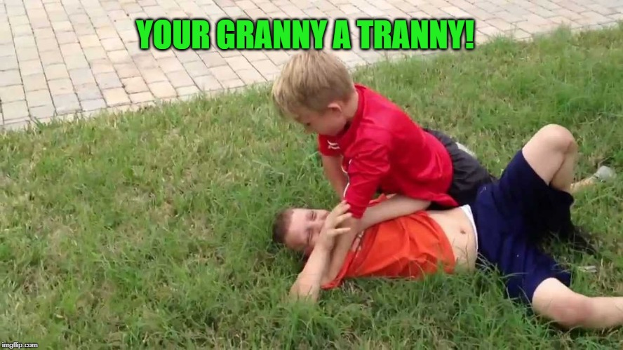 YOUR GRANNY A TRANNY! | made w/ Imgflip meme maker