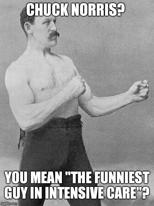 "Boxing Guy | CHUCK NORRIS? YOU MEAN ""THE FUNNIEST GUY IN INTENSIVE CARE""? 