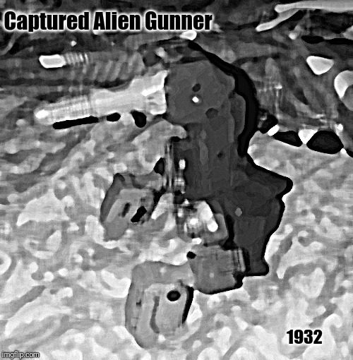 No need to storm Area 51, I've got your proof | Captured Alien Gunner 1932 | image tagged in stolen from area 51,aliens,area 51,the truth is out there,not really,memes | made w/ Imgflip meme maker