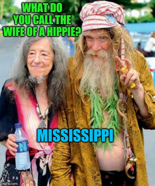 Mrs. Hippie | WHAT DO YOU CALL THE WIFE OF A HIPPIE? MISSISSIPPI | image tagged in mississippi,bad puns,jbmemegeek,hippies | made w/ Imgflip meme maker
