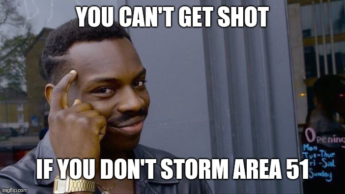 Roll Safe Think About It Meme | YOU CAN'T GET SHOT IF YOU DON'T STORM AREA 51 | image tagged in memes,roll safe think about it,area 51,funny memes | made w/ Imgflip meme maker