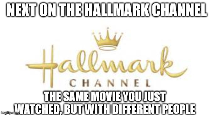 hallmark ch fleshmonger | NEXT ON THE HALLMARK CHANNEL THE SAME MOVIE YOU JUST WATCHED, BUT WITH DIFFERENT PEOPLE | image tagged in hallmark ch fleshmonger | made w/ Imgflip meme maker