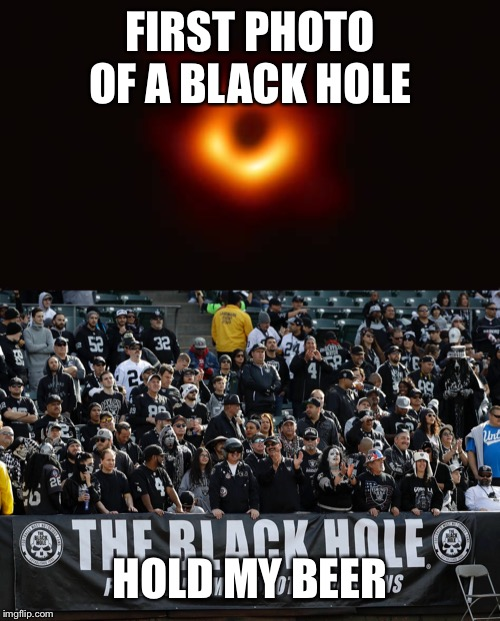 Black hole | FIRST PHOTO OF A BLACK HOLE HOLD MY BEER | image tagged in hold my beer | made w/ Imgflip meme maker
