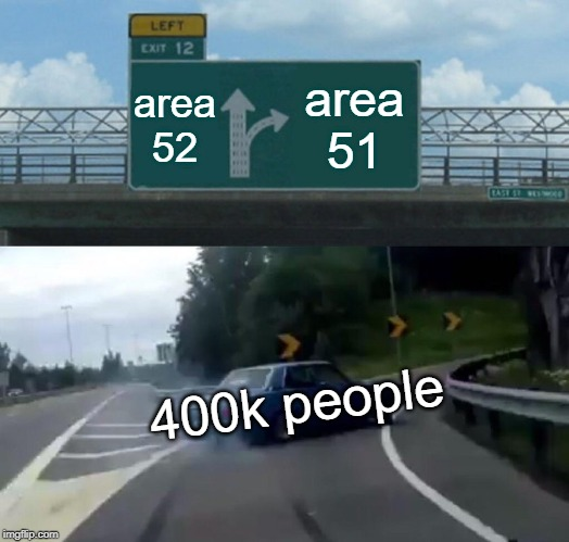Left Exit 12 Off Ramp Meme | area 52 area 51 400k people | image tagged in memes,left exit 12 off ramp | made w/ Imgflip meme maker