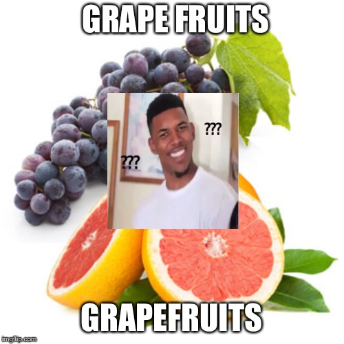 Hu? | GRAPE FRUITS GRAPEFRUITS | image tagged in grapes | made w/ Imgflip meme maker