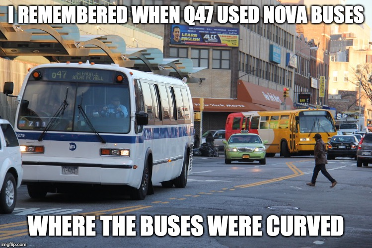 Q47 Nova Buses | I REMEMBERED WHEN Q47 USED NOVA BUSES WHERE THE BUSES WERE CURVED | image tagged in new york city,bus,memes,public transport | made w/ Imgflip meme maker