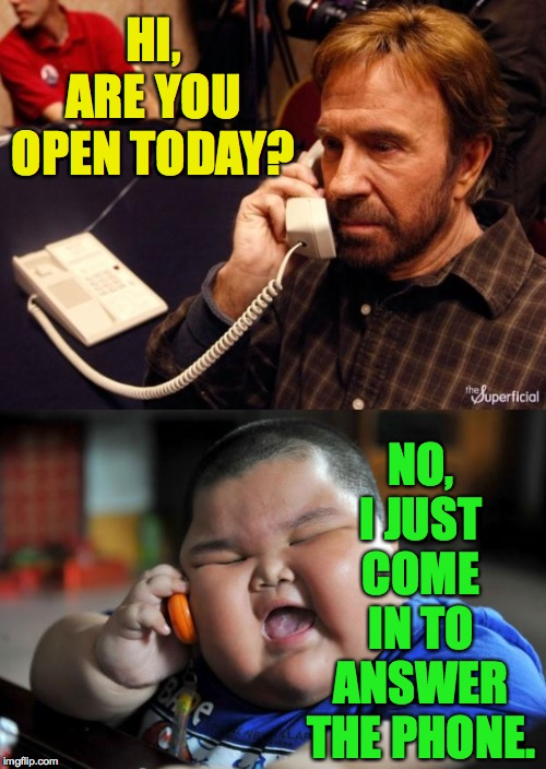 HI, ARE YOU OPEN TODAY? NO, I JUST COME IN TO ANSWER THE PHONE. | image tagged in fat asian kid,memes,chuck norris phone | made w/ Imgflip meme maker