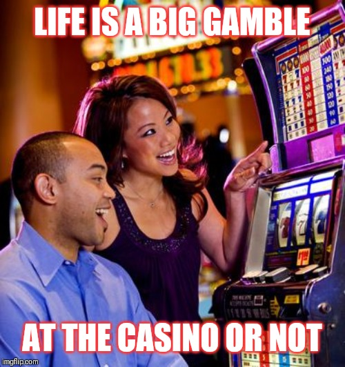 Jroc113 | LIFE IS A BIG GAMBLE AT THE CASINO OR NOT | image tagged in casino | made w/ Imgflip meme maker
