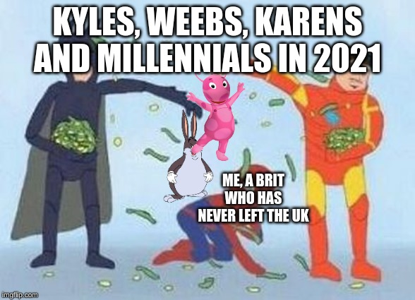Pathetic Spidey |  KYLES, WEEBS, KARENS AND MILLENNIALS IN 2021; ME, A BRIT WHO HAS NEVER LEFT THE UK | image tagged in memes,pathetic spidey | made w/ Imgflip meme maker