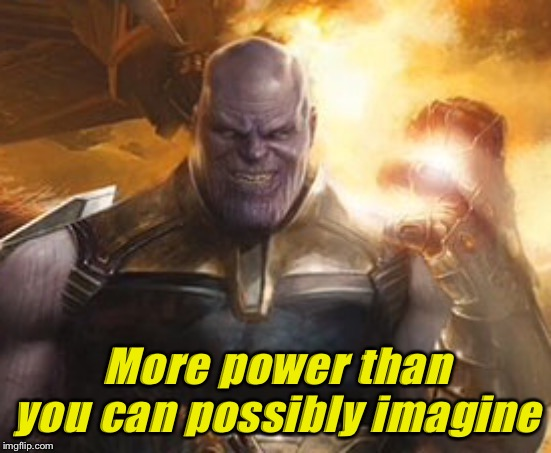 MadTitan evil | More power than you can possibly imagine | image tagged in madtitan evil | made w/ Imgflip meme maker