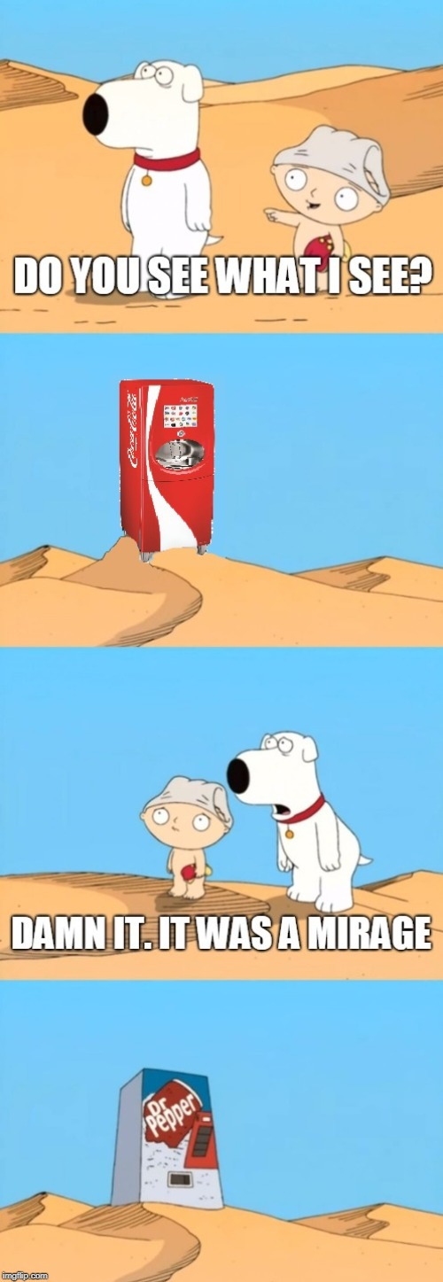 family guy mirage | image tagged in family guy mirage,family guy,funny,soda,coca cola,dr pepper | made w/ Imgflip meme maker