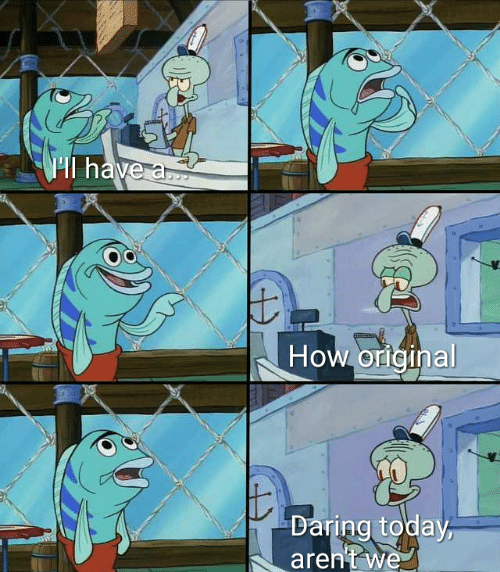 Daring today, aren't we squidward Meme Template