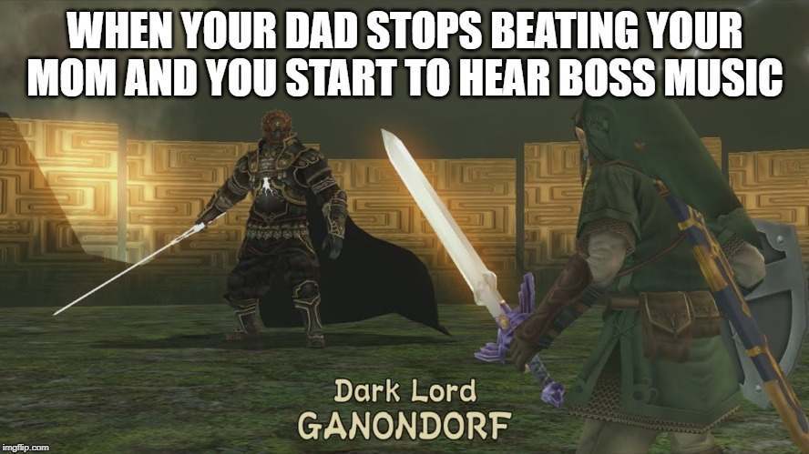 WHEN YOUR DAD STOPS BEATING YOUR MOM AND YOU START TO HEAR BOSS MUSIC | image tagged in funny | made w/ Imgflip meme maker