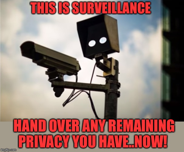 Rumour has it that Mark Zuckerberg, is putting these into mass production. |  THIS IS SURVEILLANCE; HAND OVER ANY REMAINING PRIVACY YOU HAVE..NOW! | image tagged in surveillance,memes,i'm watching you,someone,alexa,listening | made w/ Imgflip meme maker