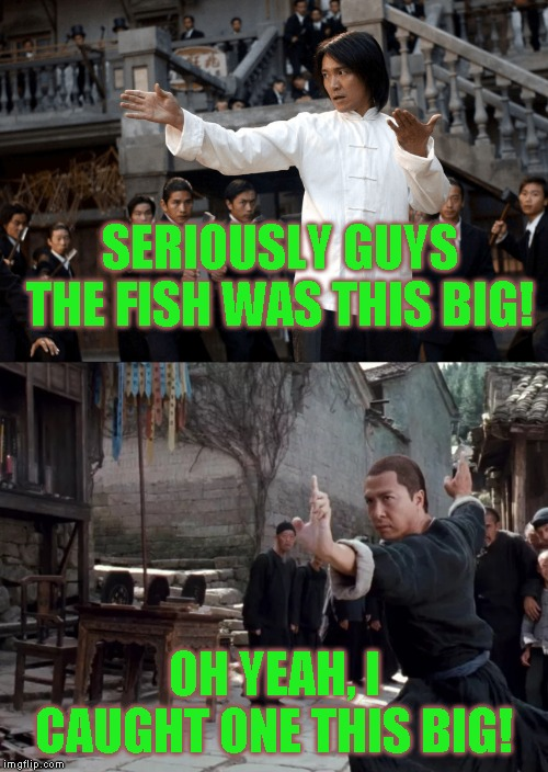 The untold history of the beginning of Karate | SERIOUSLY GUYS THE FISH WAS THIS BIG! OH YEAH, I CAUGHT ONE THIS BIG! | image tagged in everyone was kung fu fighting | made w/ Imgflip meme maker
