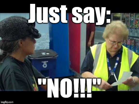 Tell Walmart to stop checking receipts | Just say: ''NO!!!'' | image tagged in civil rights,just sayin',just say no,walmart,walmart life,people of walmart | made w/ Imgflip meme maker