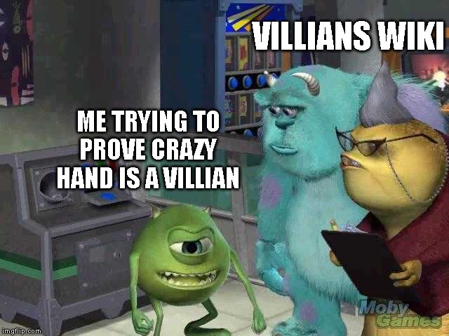 Mike wazowski trying to explain | ME TRYING TO PROVE CRAZY HAND IS A VILLIAN VILLIANS WIKI | image tagged in mike wazowski trying to explain,villains wiki | made w/ Imgflip meme maker
