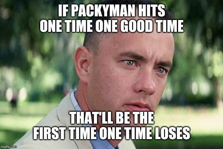 And Just Like That Meme | IF PACKYMAN HITS ONE TIME ONE GOOD TIME THAT'LL BE THE FIRST TIME ONE TIME LOSES | image tagged in memes,and just like that | made w/ Imgflip meme maker