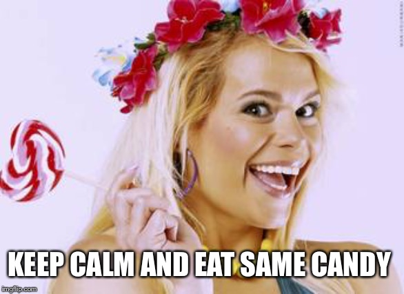 Keep calm and eat same candy | KEEP CALM AND EAT SAME CANDY | image tagged in calm,durbani,candy,fun,keep calm | made w/ Imgflip meme maker