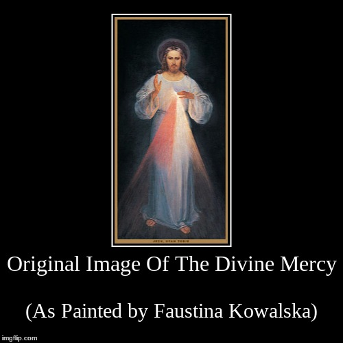 Original Image Of The Divine Mercy | (As Painted by Faustina Kowalska) | image tagged in demotivationals,catholic,divine,mercy | made w/ Imgflip demotivational maker
