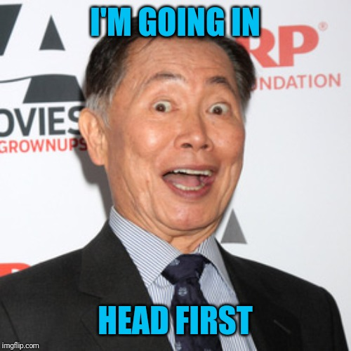I'M GOING IN HEAD FIRST | made w/ Imgflip meme maker