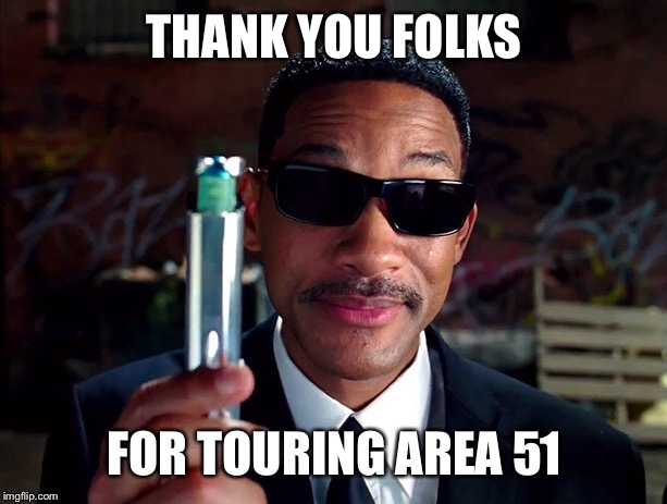 Area 51 | THANK YOU FOLKS FOR TOURING AREA 51 | image tagged in area 51 | made w/ Imgflip meme maker