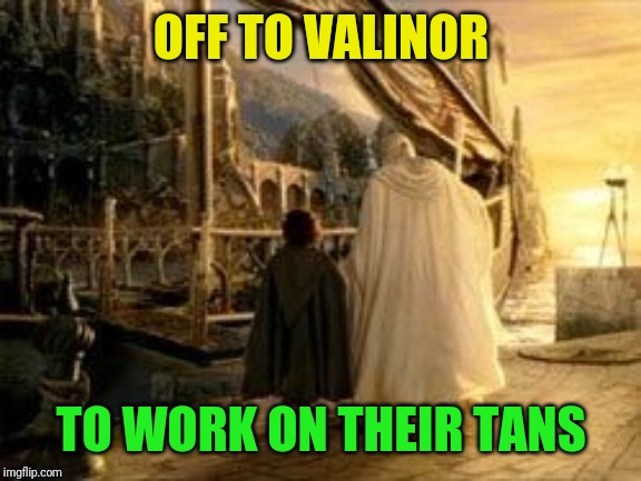 OFF TO VALINOR TO WORK ON THEIR TANS | made w/ Imgflip meme maker