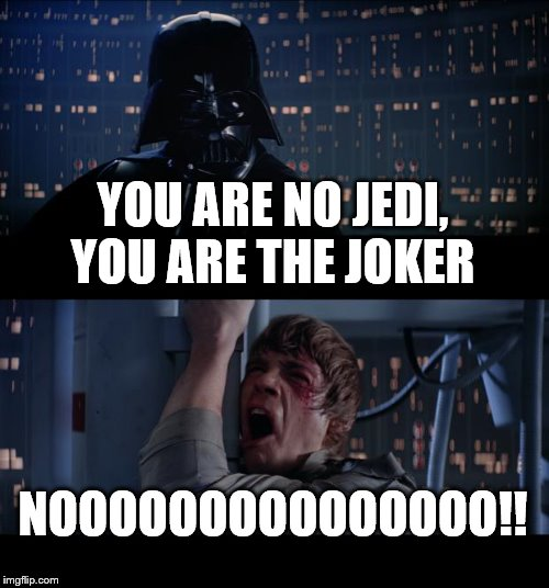 Has anyone made this yet? It feels like a joke that should been made years ago. | YOU ARE NO JEDI, YOU ARE THE JOKER NOOOOOOOOOOOOOOO!! | image tagged in memes,star wars no,joker,the joker | made w/ Imgflip meme maker