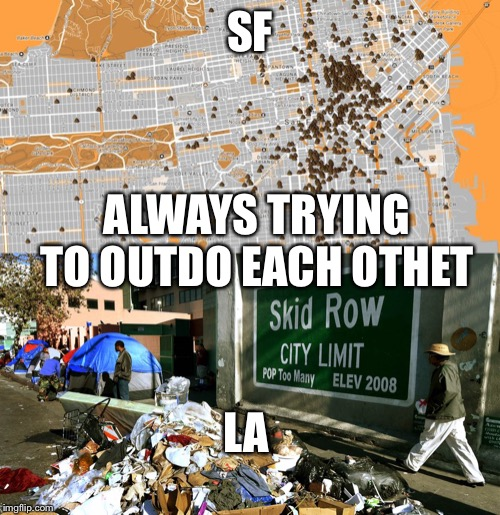 SF ALWAYS TRYING TO OUTDO EACH OTHET LA | image tagged in san francisco poop map | made w/ Imgflip meme maker