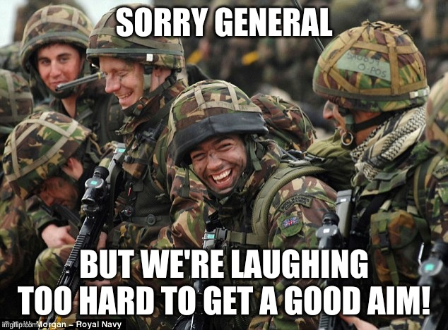 SORRY GENERAL BUT WE'RE LAUGHING TOO HARD TO GET A GOOD AIM! | made w/ Imgflip meme maker