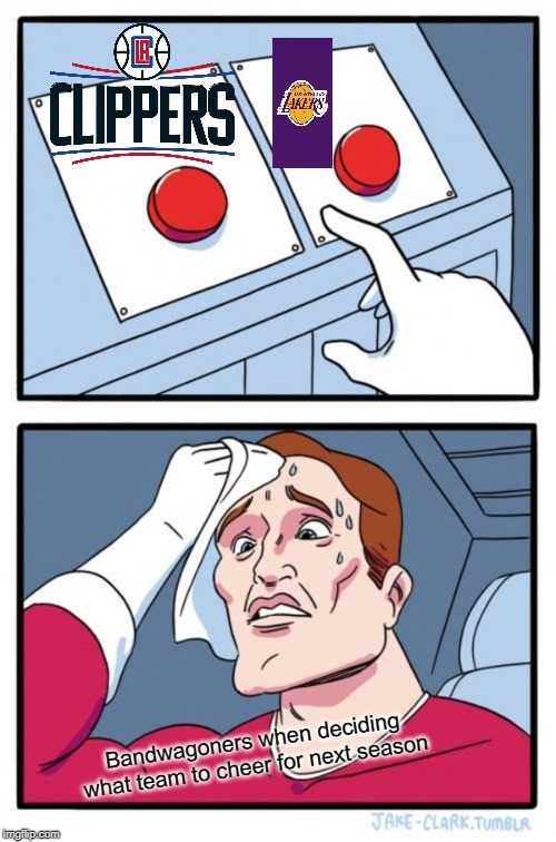 NBA Bandwagons be like | Bandwagoners when deciding what team to cheer for next season | image tagged in memes,two buttons,lakers,clippers,lebron james,nba memes | made w/ Imgflip meme maker