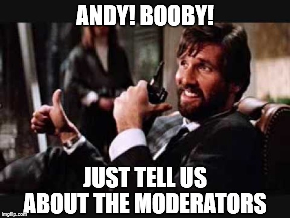 ANDY! BOOBY! JUST TELL US ABOUT THE MODERATORS | made w/ Imgflip meme maker