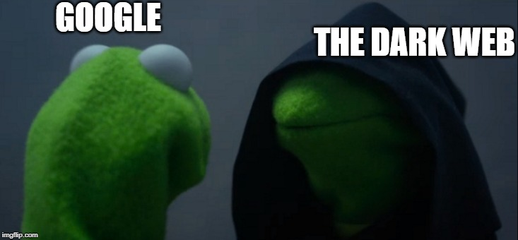 Evil Kermit | GOOGLE THE DARK WEB | image tagged in memes,evil kermit | made w/ Imgflip meme maker