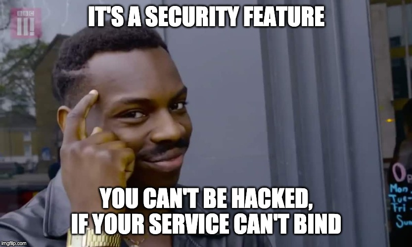 Eddie Murphy thinking |  IT'S A SECURITY FEATURE; YOU CAN'T BE HACKED, IF YOUR SERVICE CAN'T BIND | image tagged in eddie murphy thinking | made w/ Imgflip meme maker