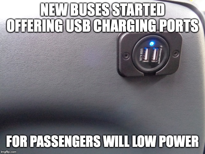 USB Charging Port | NEW BUSES STARTED OFFERING USB CHARGING PORTS FOR PASSENGERS WILL LOW POWER | image tagged in mta,bus,public transport,memes,charging port,usb | made w/ Imgflip meme maker