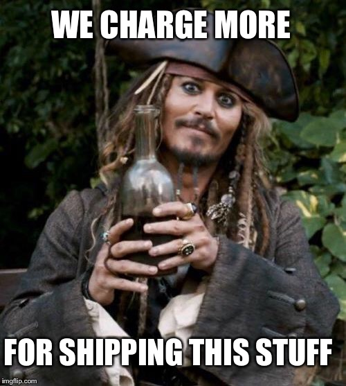 Jack Sparrow With Rum | FOR SHIPPING THIS STUFF WE CHARGE MORE | image tagged in jack sparrow with rum | made w/ Imgflip meme maker
