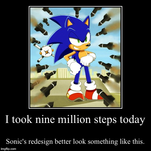 I took nine million steps today | Sonic's redesign better look something like this. | image tagged in funny,demotivationals,sonic the hedgehog,sonic movie,sega,missiles | made w/ Imgflip demotivational maker