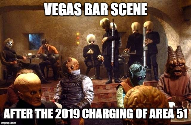 VEGAS BAR SCENE; AFTER THE 2019 CHARGING OF AREA 51 | image tagged in star wars cantina | made w/ Imgflip meme maker
