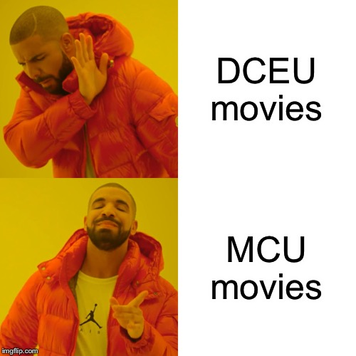Drake Hotline Bling Meme |  DCEU movies; MCU movies | image tagged in memes,drake hotline bling | made w/ Imgflip meme maker