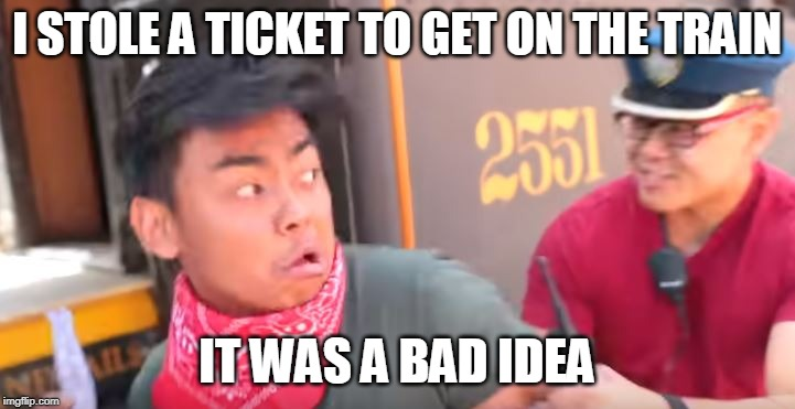 Ticket Enforcer |  I STOLE A TICKET TO GET ON THE TRAIN; IT WAS A BAD IDEA | image tagged in ticket enforcer,guava juice | made w/ Imgflip meme maker