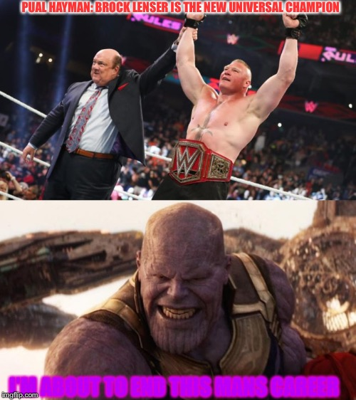 My first wwe meme |  PUAL HAYMAN: BROCK LENSER IS THE NEW UNIVERSAL CHAMPION; I'M ABOUT TO END THIS MANS CAREER | image tagged in wwe,fun,meme | made w/ Imgflip meme maker