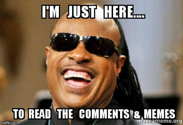 I can see clearly now ?? | image tagged in stevie wonder,funny memes,comments | made w/ Imgflip meme maker