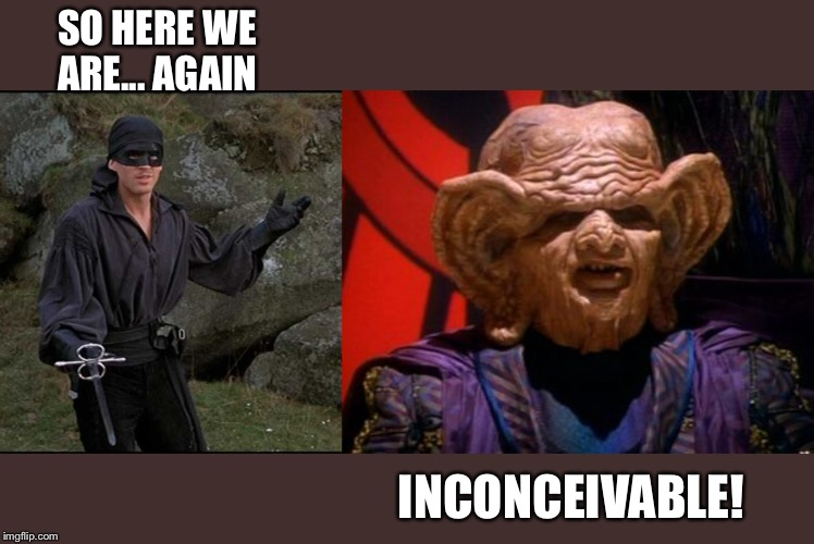 Bride of the Nagus | SO HERE WE ARE... AGAIN INCONCEIVABLE! | image tagged in princess bride | made w/ Imgflip meme maker