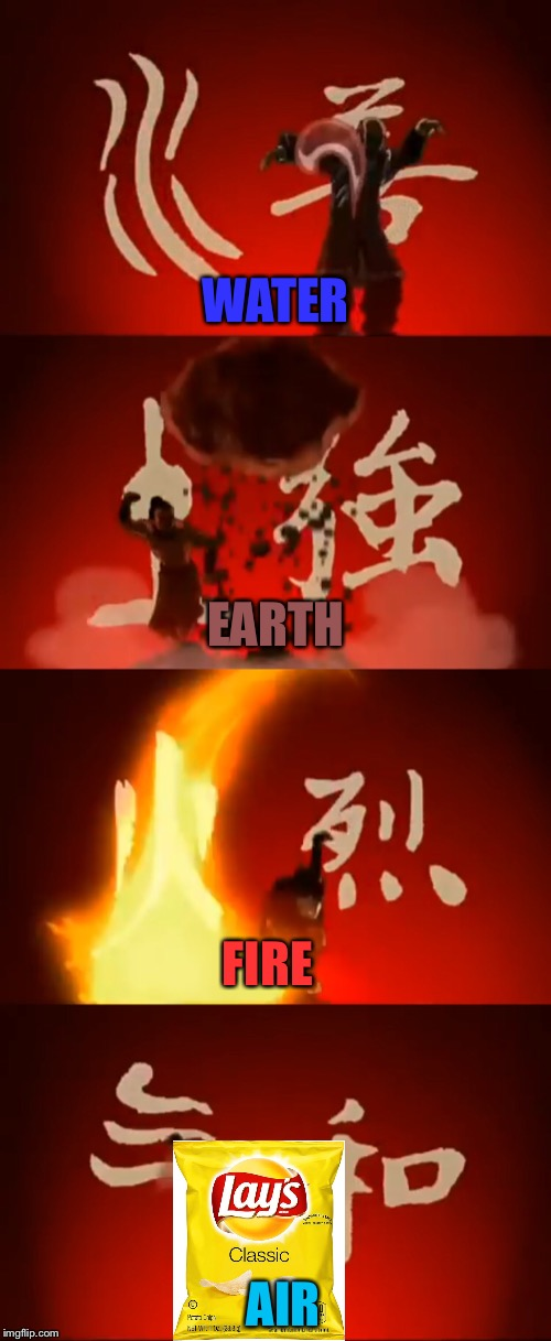 Just another lays joke... | WATER EARTH FIRE AIR | image tagged in avatar the last airbender,lays | made w/ Imgflip meme maker