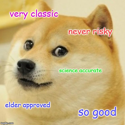 Doge Meme | very classic never risky science accurate elder approved so good | image tagged in memes,doge | made w/ Imgflip meme maker