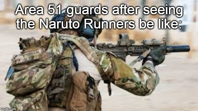 Area 51's Warning |  Area 51 guards after seeing the Naruto Runners be like: | image tagged in area 51's warning | made w/ Imgflip meme maker