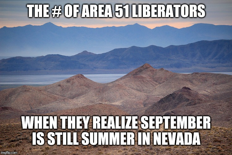 Liberate Area 51 in summer |  THE # OF AREA 51 LIBERATORS; WHEN THEY REALIZE SEPTEMBER IS STILL SUMMER IN NEVADA | image tagged in area 51,summer,nevada,funny memes,imgur | made w/ Imgflip meme maker
